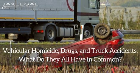 Jacksonville Vehicular Homicide, Drugs, and Truck Accidents